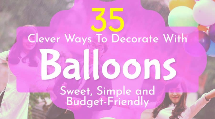 35 Clever Ways To Decorate With Balloons: Sweet, Simple and Budget-Friendly