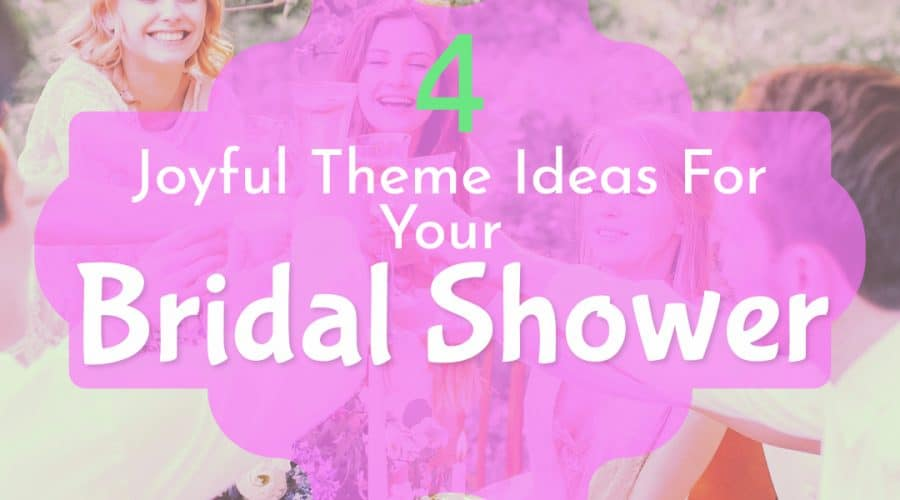 4 Joyful Theme Ideas For Your Bridal Shower